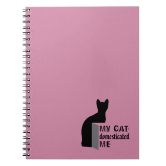 My cat Domesticated me Notebooks