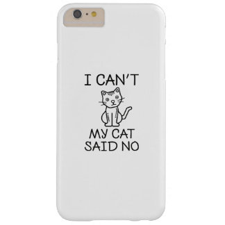 My Cat Said No Barely There iPhone 6 Plus Case