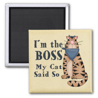 My Cat says I´m the Boss Square Magnet