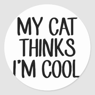 My Cat Thinks I'm Cool Round Sticker