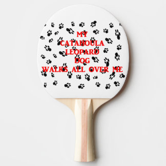 my catahoula walks on me ping pong paddle