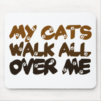 My Cats Walk All Over Me Mouse Pad