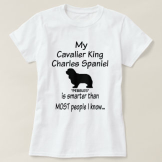 My Cavalier King Charles Spaniel Dog is Smarter T-Shirt