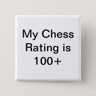 My chess rating is over 100 2 inch square button