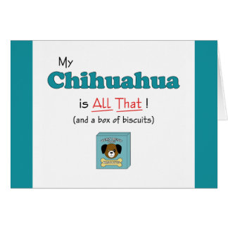 My Chihuahua is All That! Greeting Card