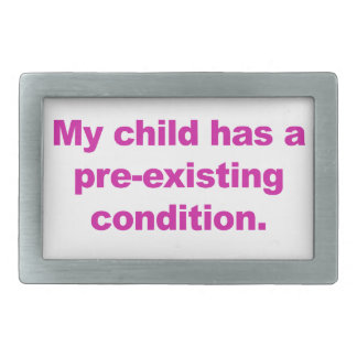 My child has a pre-existing condition belt buckle