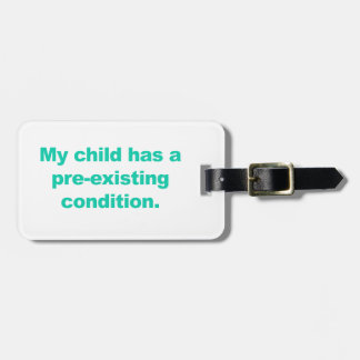 My child has a pre-existing condition luggage tag