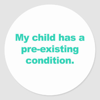 My child has a pre-existing condition round sticker