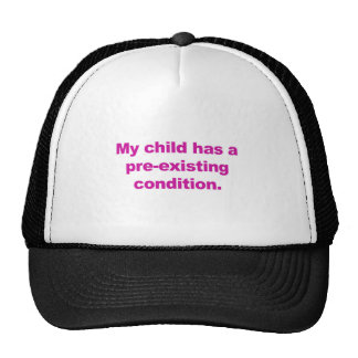 My child has a pre-existing condition trucker hat