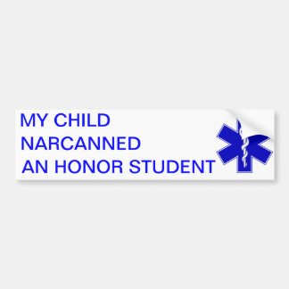 My child narcanned an honour student bumper sticker