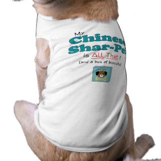 My Chinese Shar-Pei is All That! Pet T Shirt