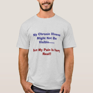 My Chronic Illness Might Not Be Visible......, ... T-Shirt