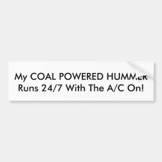 My COAL POWERED HUMMER Runs 24/7 With The A/C On! Bumper Sticker