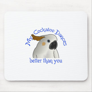 My Cockatoo Dances Better Mouse Pad
