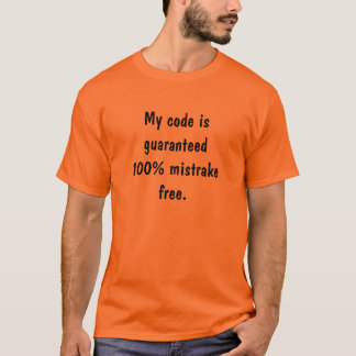 My Code is 100% Mistrake Free T-Shirt