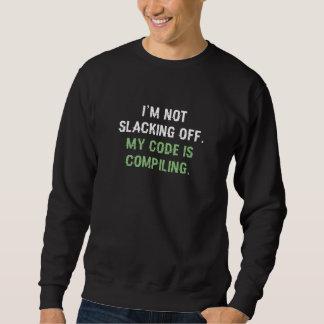 My Code Is Compiling Sweatshirt