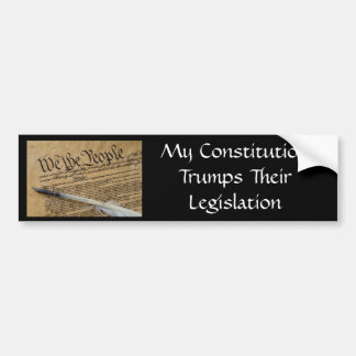 My Constitution Trumps Their Legislation Bumper Sticker