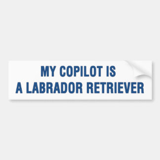 My copilot is a Labrador Retriever Bumper Sticker