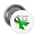 My Cousin is Bone Marrow Transplant Survivor Pinback Buttons