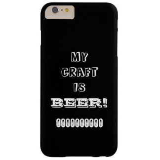My Craft is Beer! Barely There iPhone 6 Plus Case
