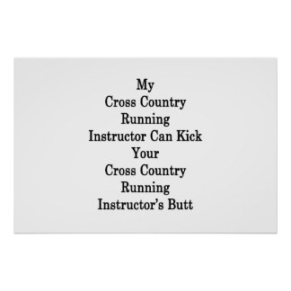 My Cross Country Running Instructor Can Kick Your Poster