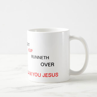 MY CUP RUNNETH OVER CLASSIC WHITE COFFEE MUG