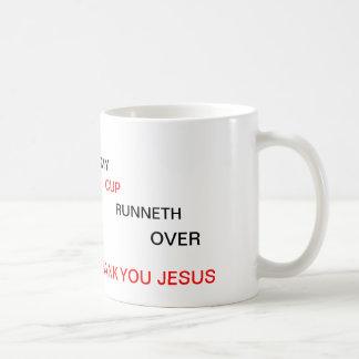 MY CUP RUNNETH OVER COFFEE MUGS