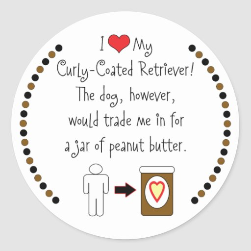 My Curly-Coated Retriever Loves Peanut Butter Round Stickers