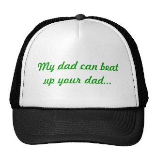 My dad can beat up your dad. trucker hat