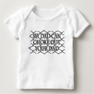 b670d67a My Dad Can Choke Out Your Dad! MMA Design Baby T-Shirt
