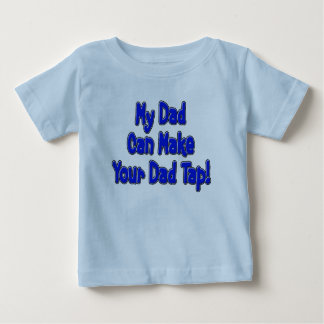 My Dad Can Make Your Dad Tap! Baby T-Shirt