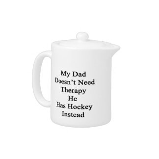 My Dad Doesn't Need Therapy He Has Hockey Instead.
