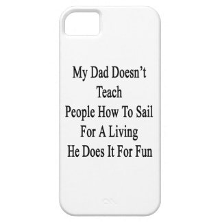 My Dad Doesn't Teach People How To Sail For A Livi iPhone 5 Cases