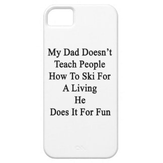 My Dad Doesn't Teach People How To Ski For A Livin iPhone 5 Cover