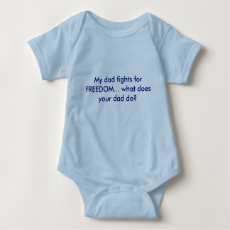 My dad fights for FREEDOM... what does your dad... Baby Bodysuit