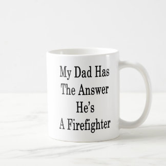 My Dad Has The Answer He's A Firefighter Coffee Mug