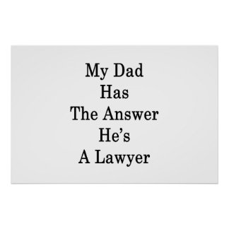My Dad Has The Answer He's A Lawyer Poster