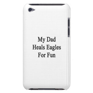 My Dad Heals Eagles For Fun Case-Mate iPod Touch Case
