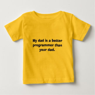 My dad is a better programmer than your dad. baby T-Shirt