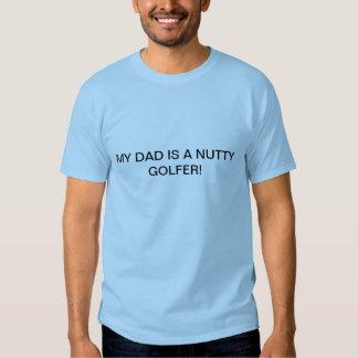 MY DAD IS A NUTTY GOLFER TSHIRTS