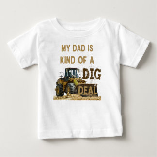My Dad Is Kind of a DIG Deal Baby T-Shirt