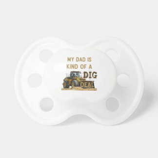 My Dad Is Kind of a DIG Deal Pacifier