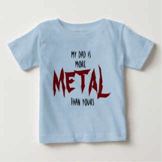 My Dad Is More METAL Than Yours Baby T-Shirt