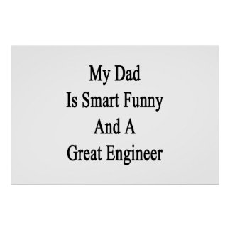 My Dad Is Smart Funny And A Great Engineer Poster