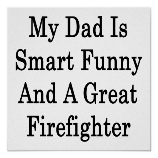 My Dad Is Smart Funny And A Great Firefighter Posters