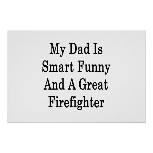 My Dad Is Smart Funny And A Great Firefighter Print