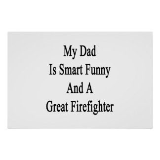 My Dad Is Smart Funny And A Great Firefighter Poster