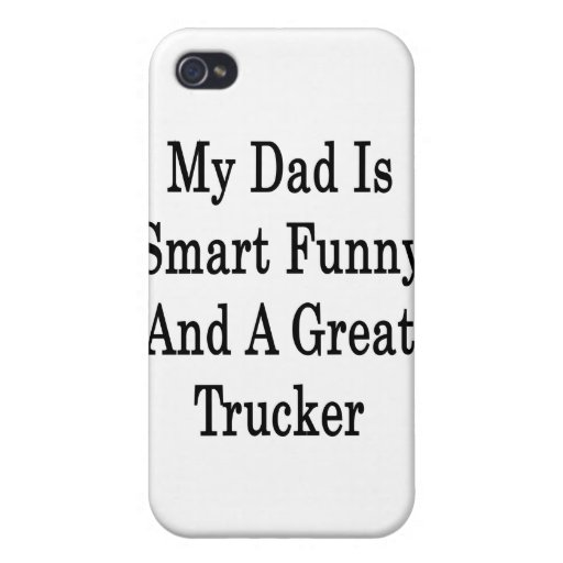 My Dad Is Smart Funny And A Great Trucker iPhone 4/4S Cases