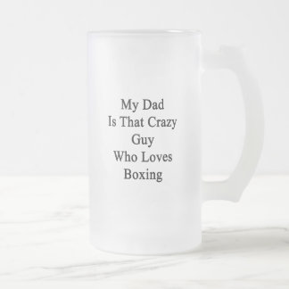 My Dad Is That Crazy Guy Who Loves Boxing Coffee Mug