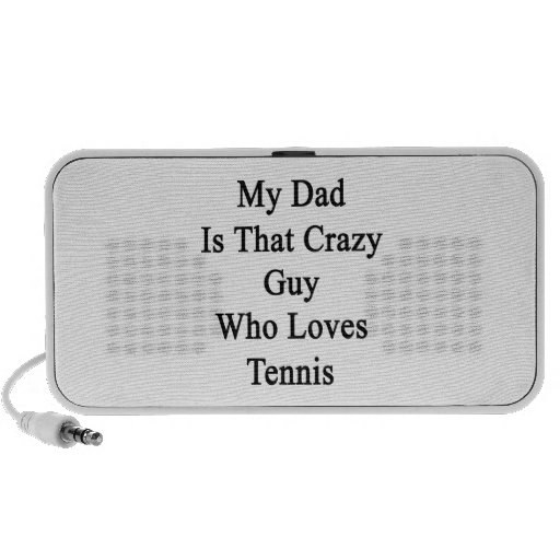 My Dad Is That Crazy Guy Who Loves Tennis iPod Speakers